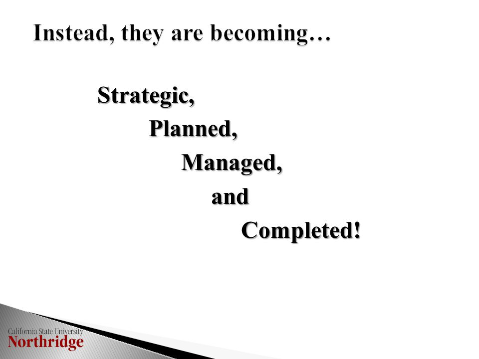 Strategic, Planned, Planned, Managed, Managed, and and Completed! Completed!