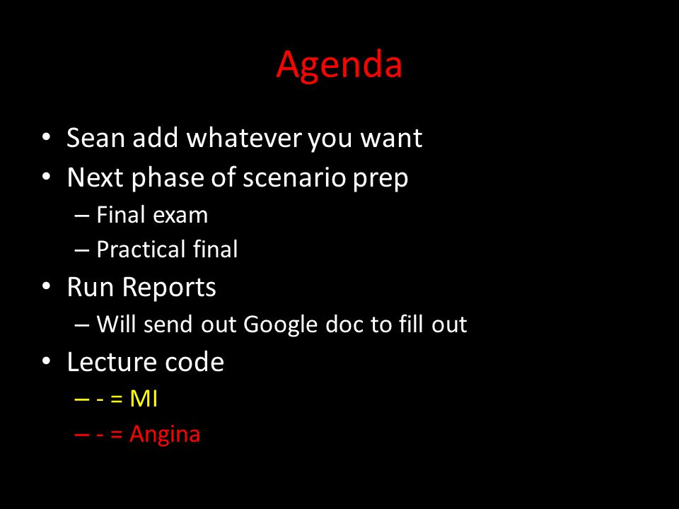 Agenda Sean add whatever you want Next phase of scenario prep – Final exam – Practical final Run Reports – Will send out Google doc to fill out Lectur