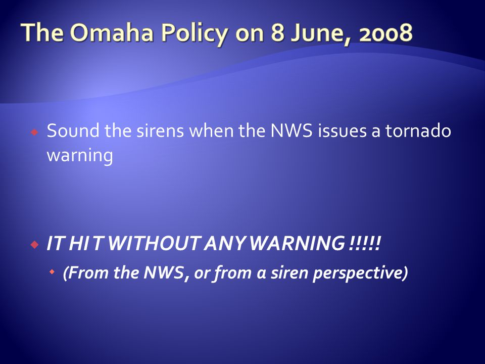  Sound the sirens when the NWS issues a tornado warning  IT HI T WITHOUT ANY WARNING !!!!.