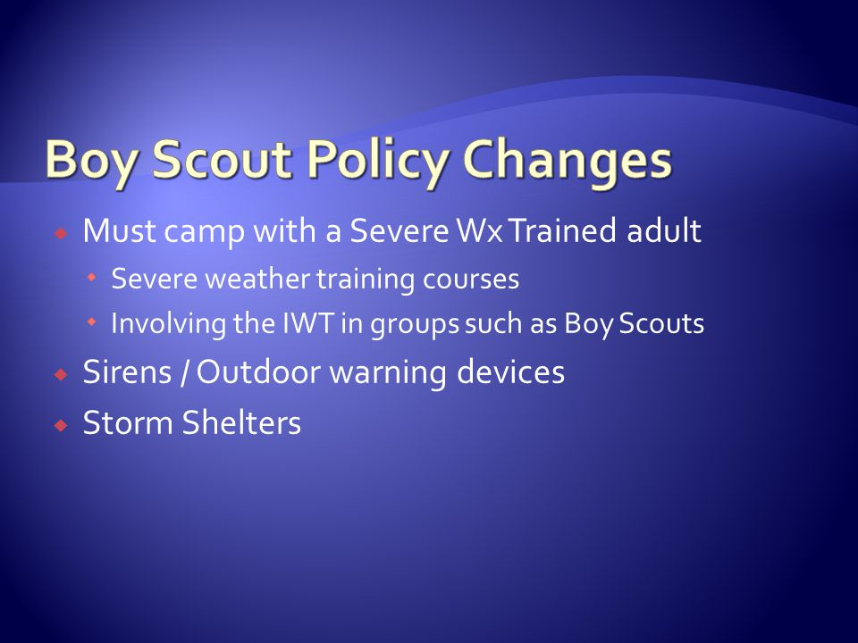  Must camp with a Severe Wx Trained adult  Severe weather training courses  Involving the IWT in groups such as Boy Scouts  Sirens / Outdoor warning devices  Storm Shelters