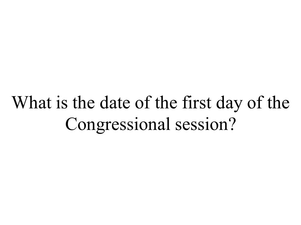 What is the date of the first day of the Congressional session
