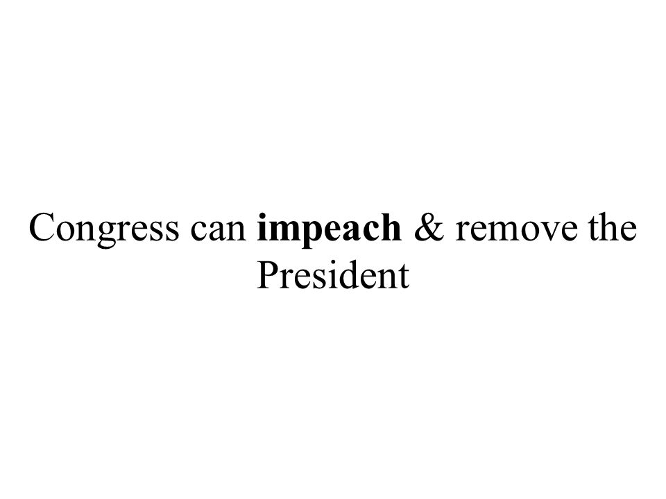 Congress can impeach & remove the President