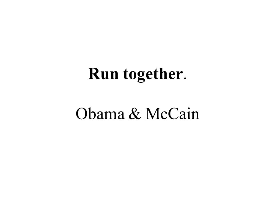 Run together. Obama & McCain