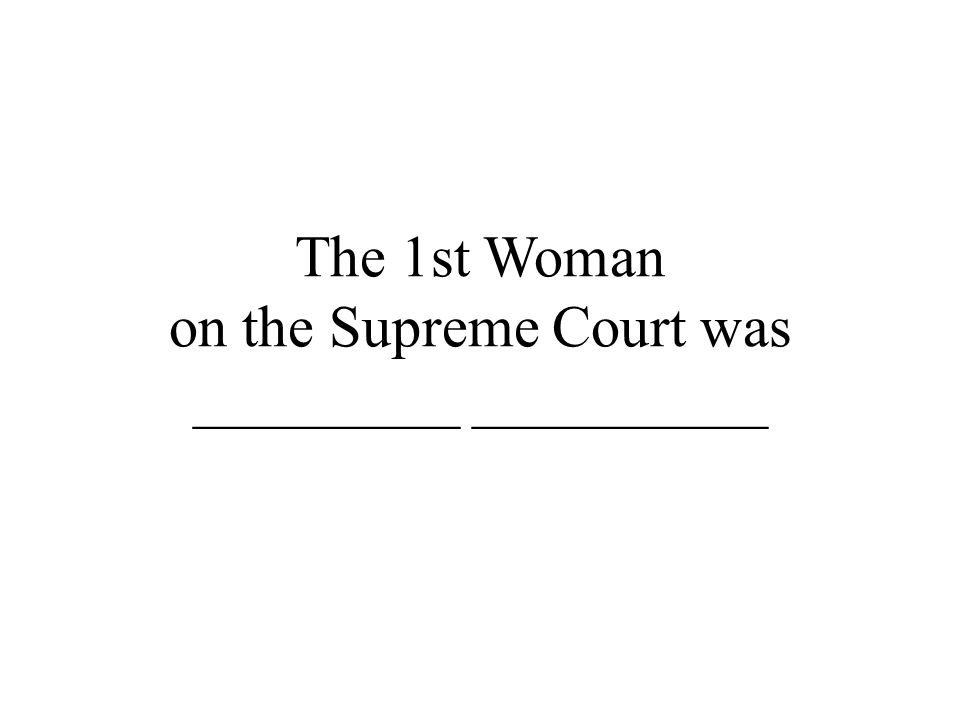 The 1st Woman on the Supreme Court was _________ __________