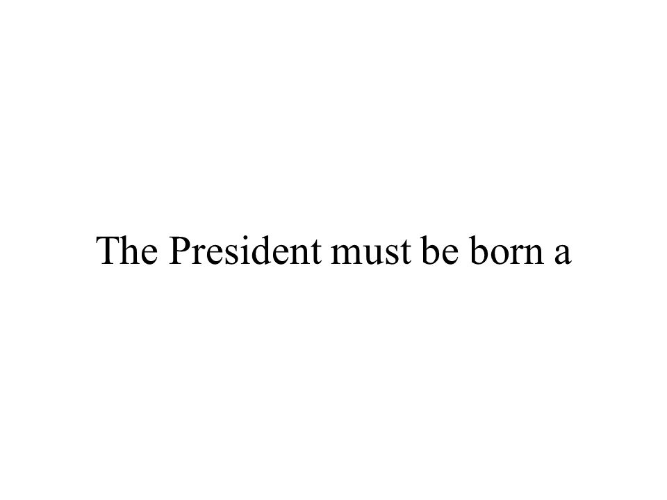 The President must be born a