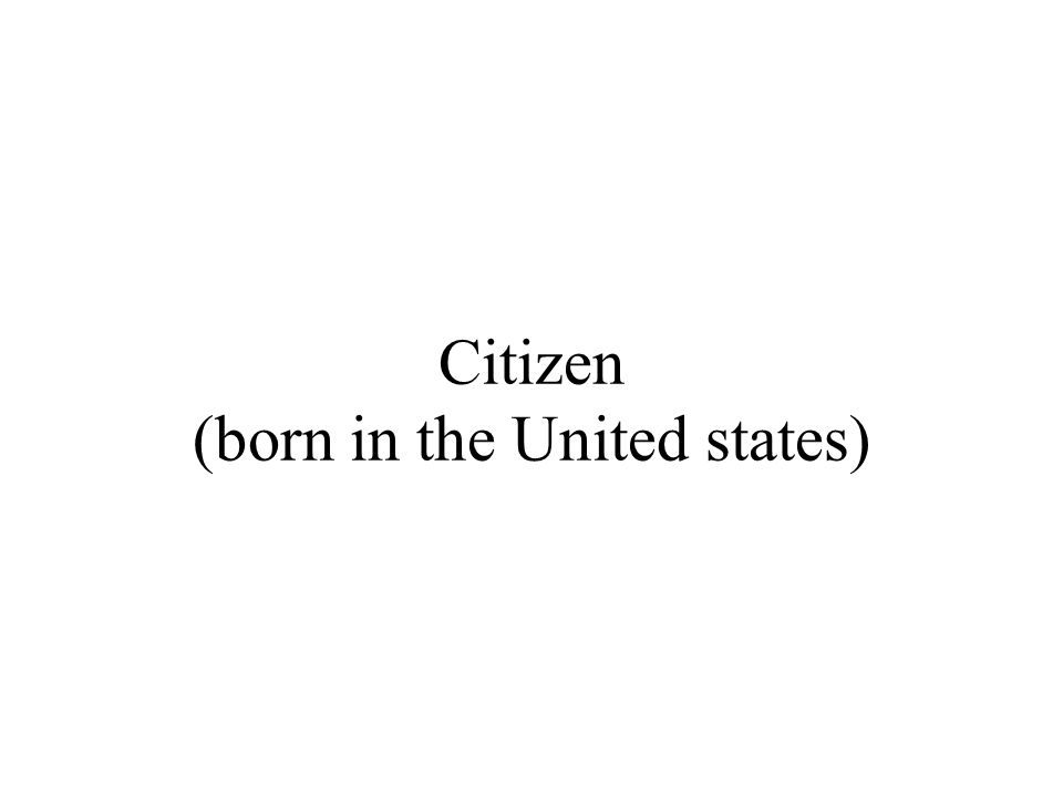 Citizen (born in the United states)