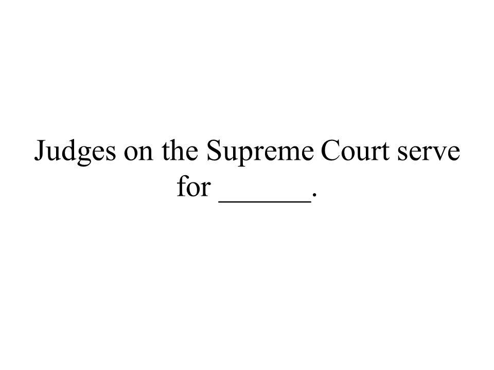 Judges on the Supreme Court serve for ______.