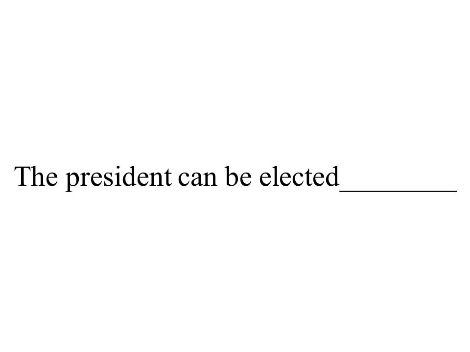 The president can be elected________