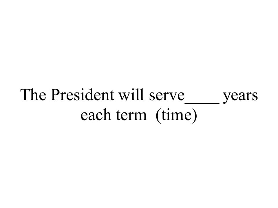 The President will serve____ years each term (time)