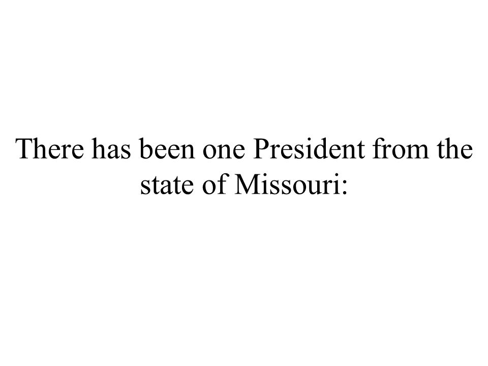 There has been one President from the state of Missouri:
