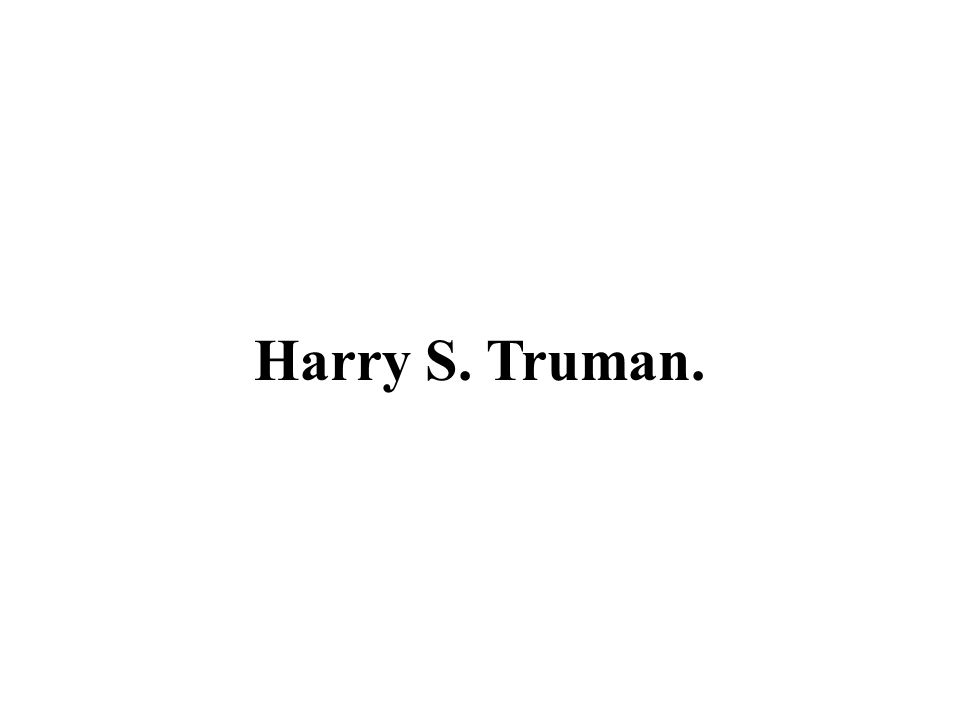 Harry S. Truman.