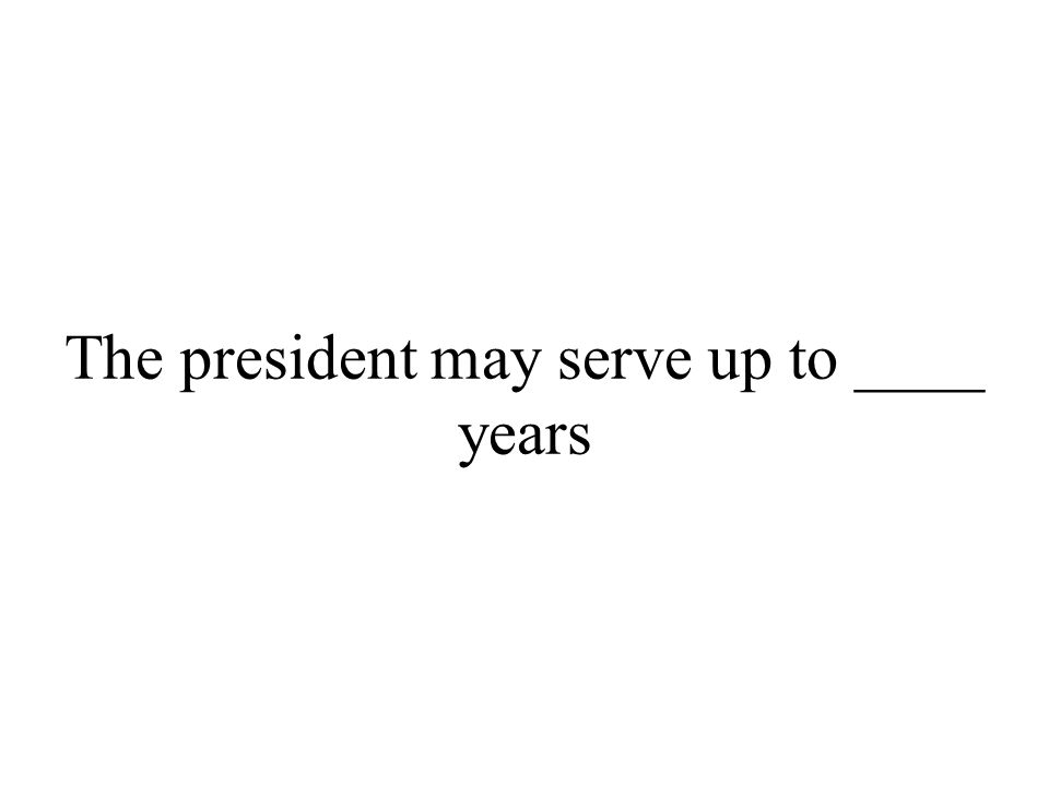 The president may serve up to ____ years