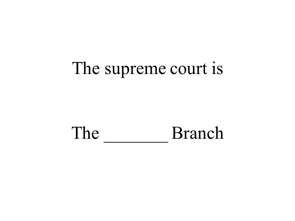 The supreme court is The _______ Branch