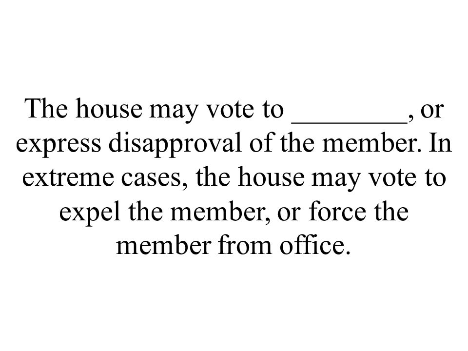 The house may vote to ________, or express disapproval of the member.