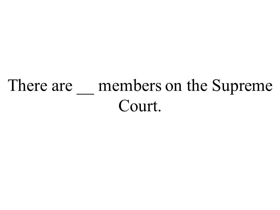 There are __ members on the Supreme Court.