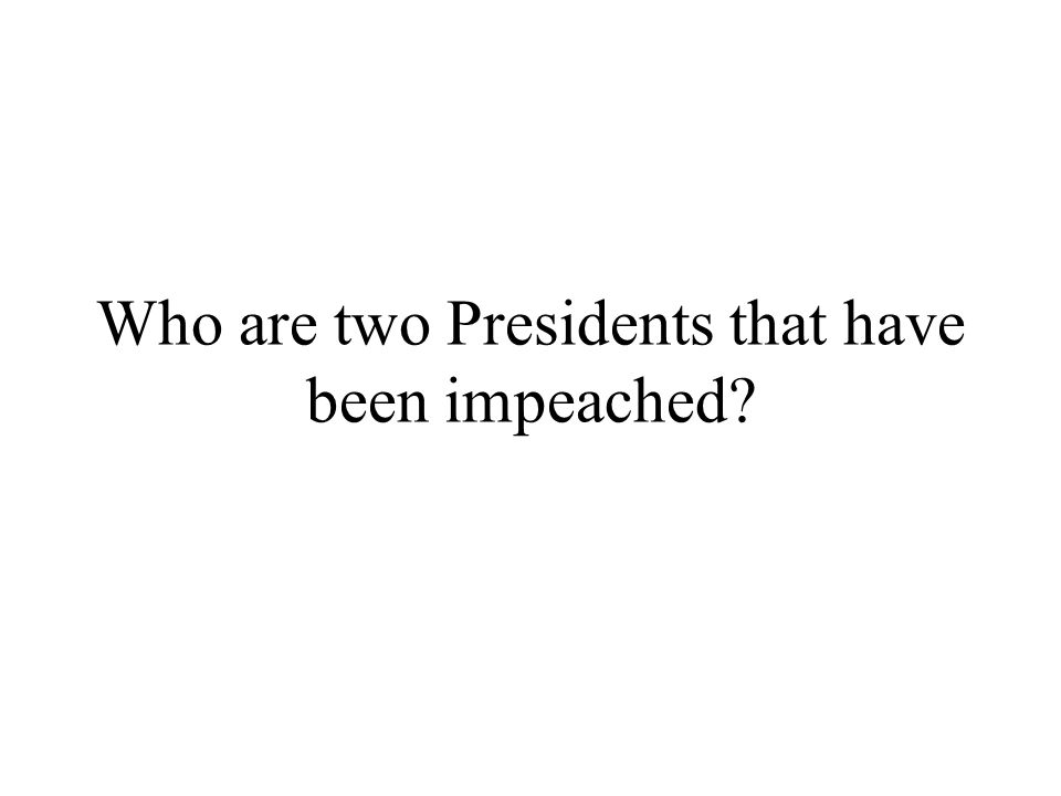 Who are two Presidents that have been impeached