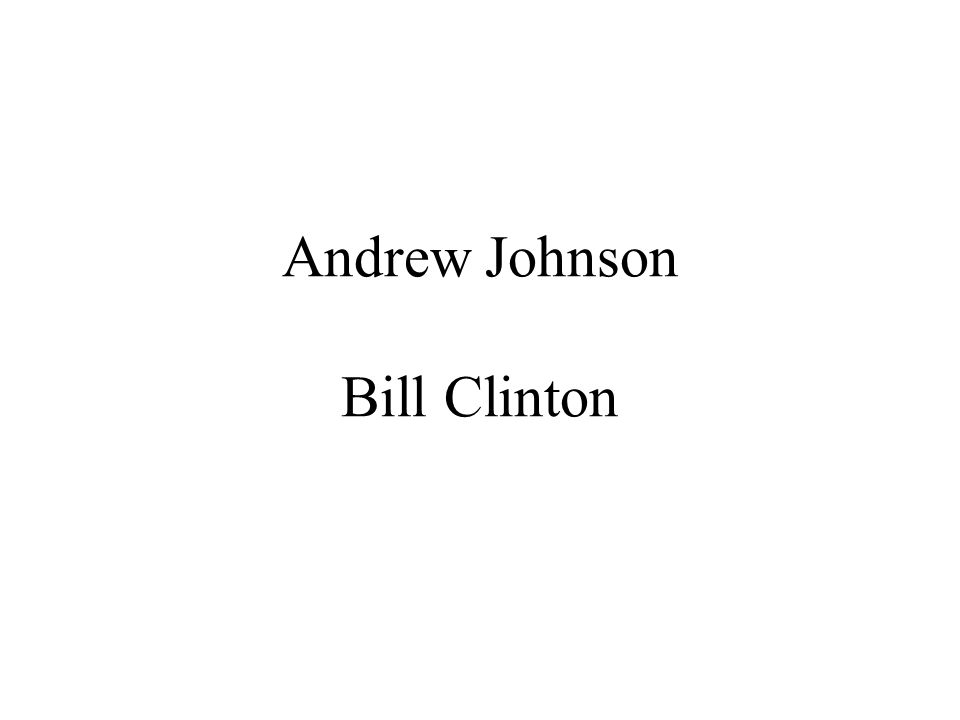 Andrew Johnson Bill Clinton