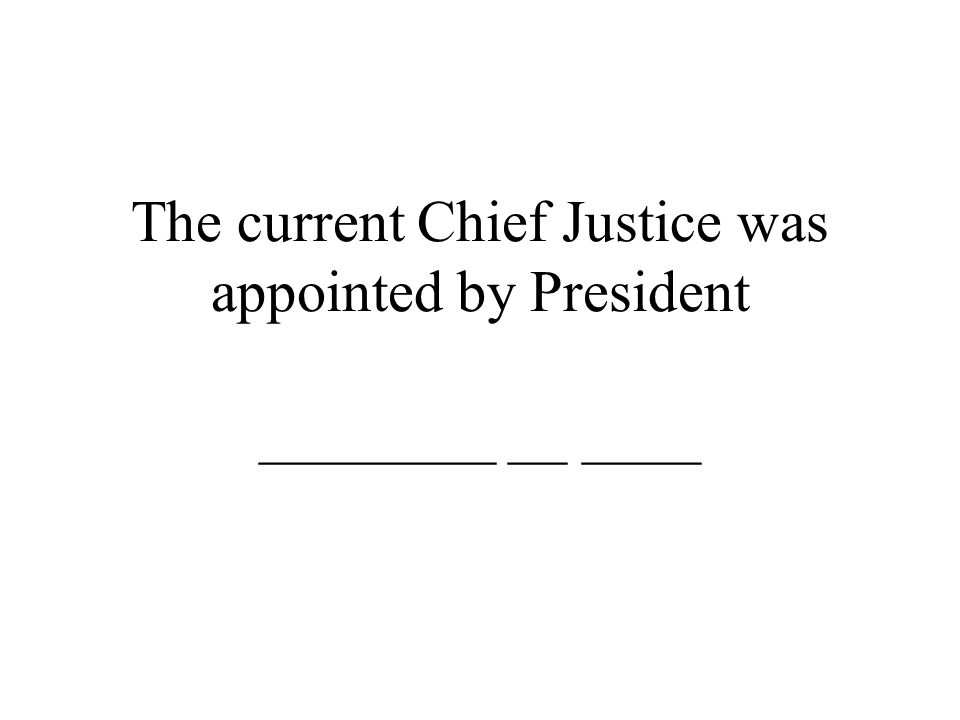 The current Chief Justice was appointed by President ________ __ ____