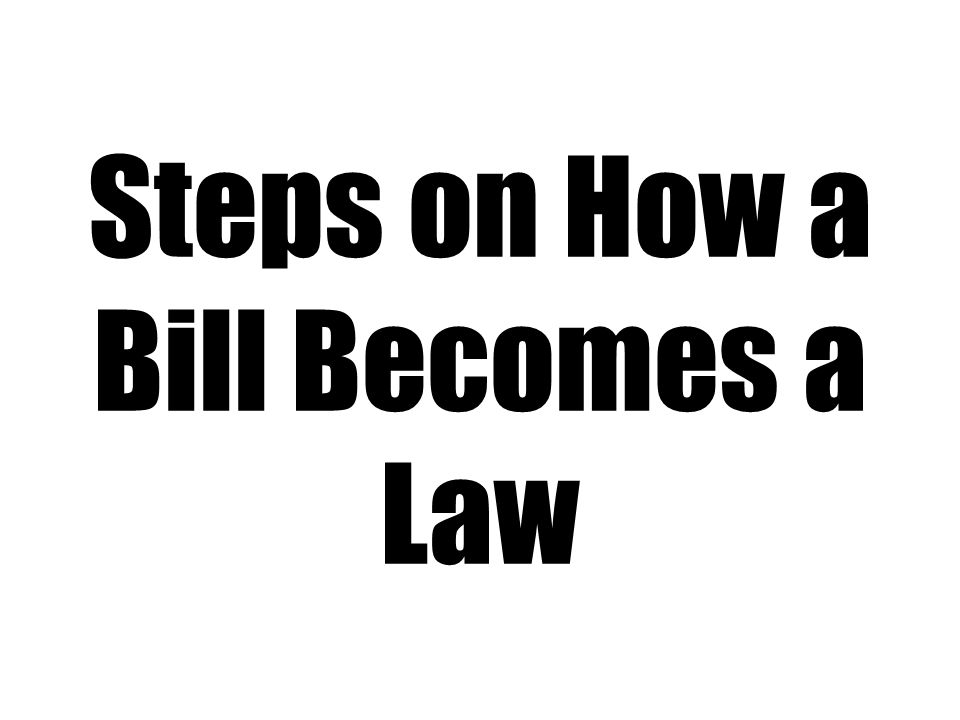 Steps on How a Bill Becomes a Law