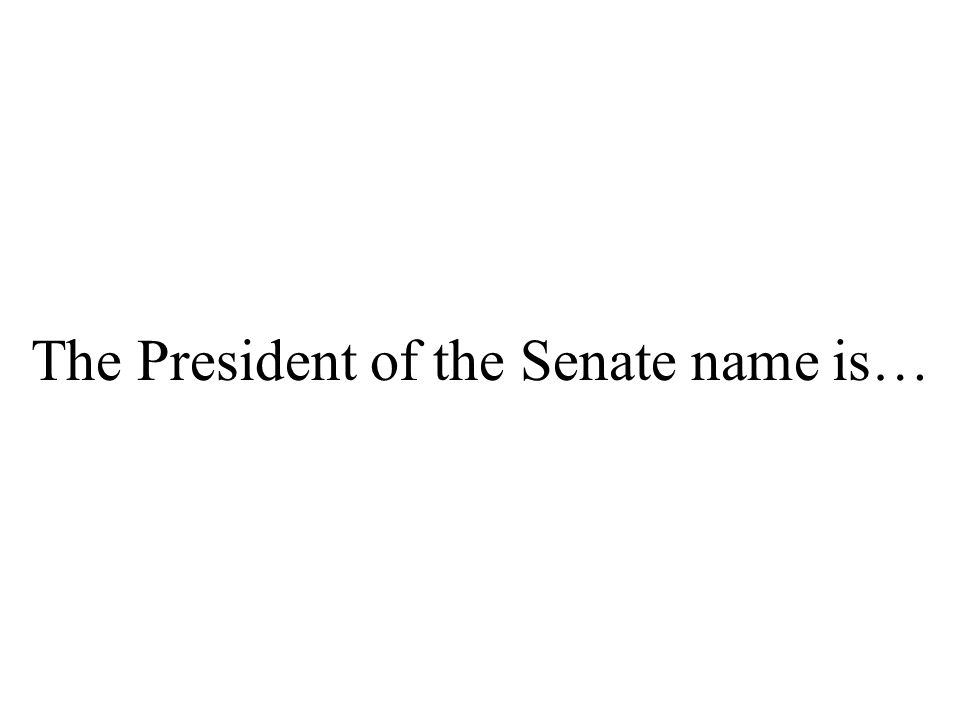 The President of the Senate name is…