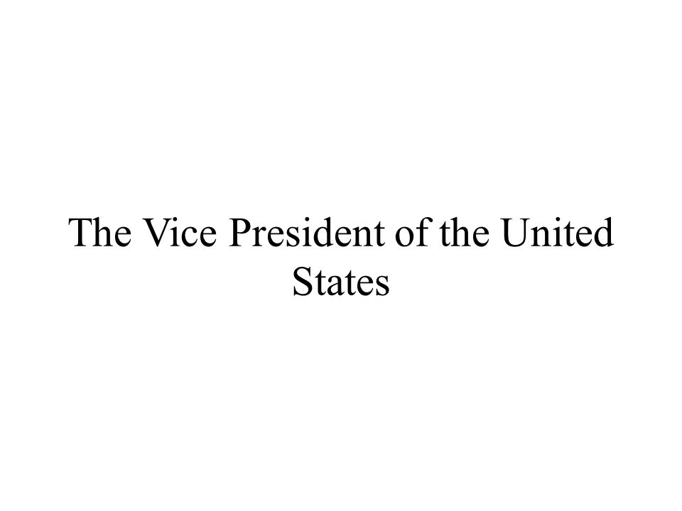 The Vice President of the United States