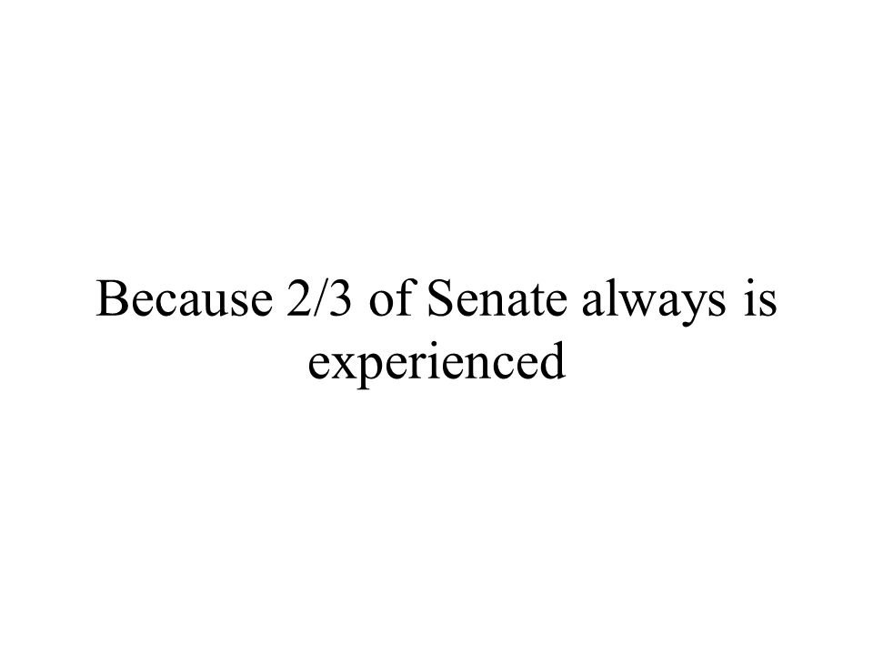 Because 2/3 of Senate always is experienced