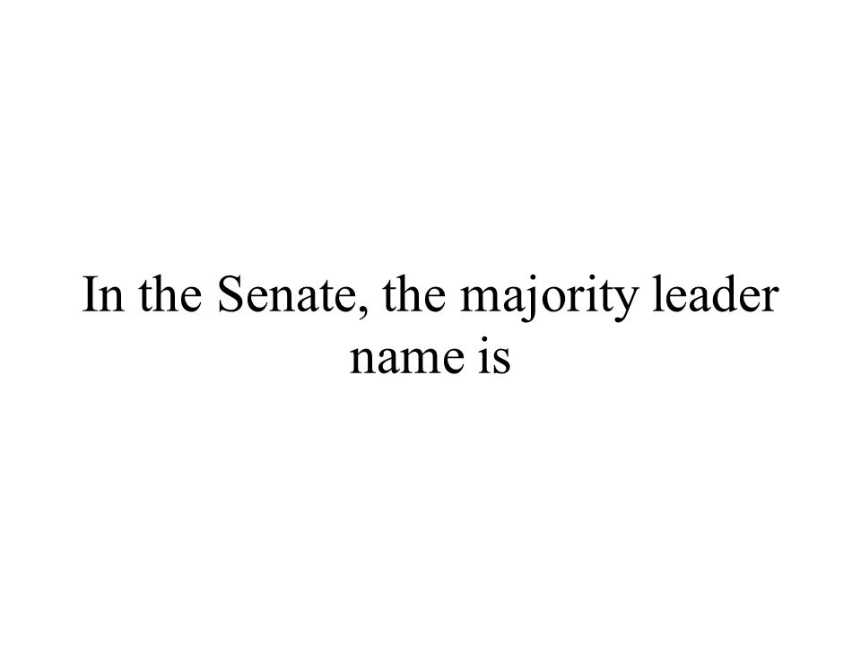 In the Senate, the majority leader name is