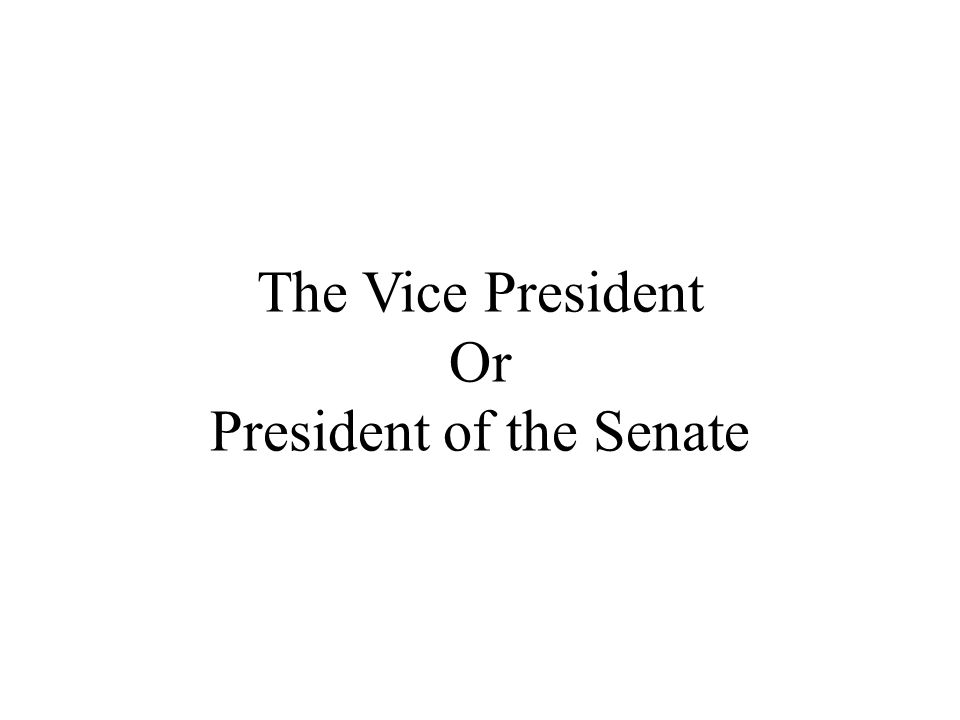 The Vice President Or President of the Senate