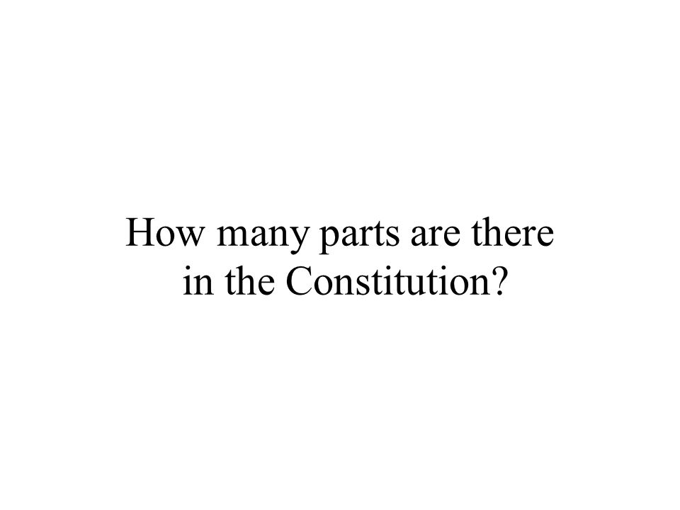 How many parts are there in the Constitution