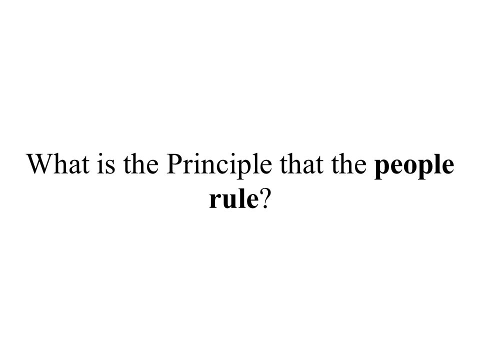 What is the Principle that the people rule