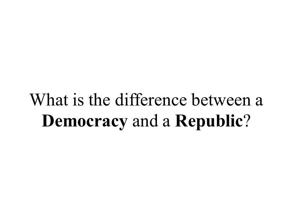 What is the difference between a Democracy and a Republic