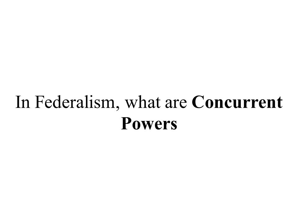 In Federalism, what are Concurrent Powers
