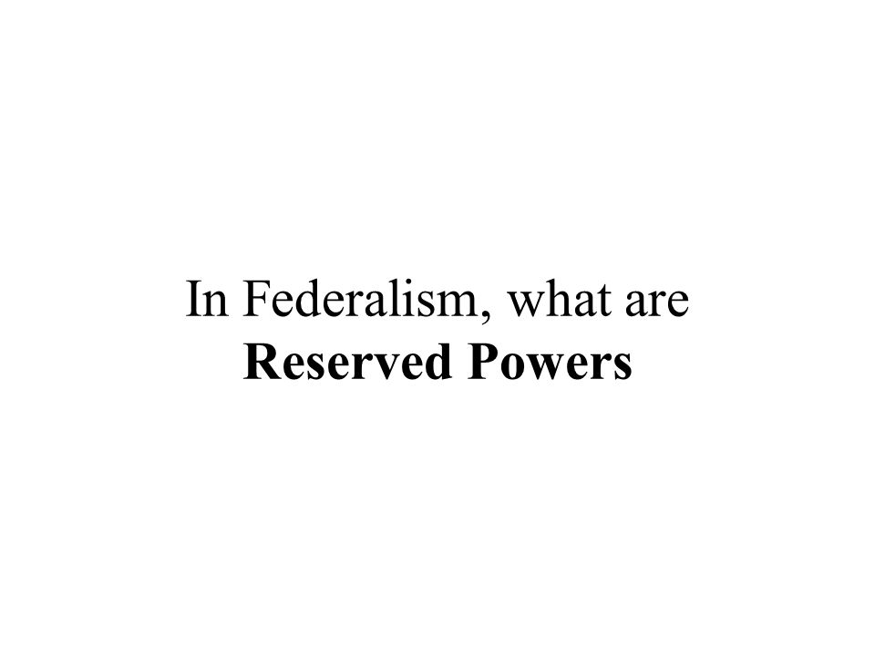 In Federalism, what are Reserved Powers