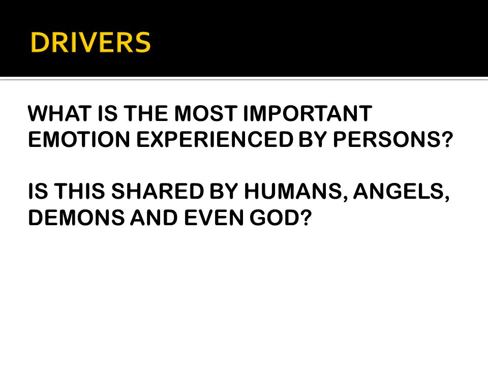 WHAT IS THE MOST IMPORTANT EMOTION EXPERIENCED BY PERSONS? IS THIS SHARED BY HUMANS, ANGELS, DEMONS AND EVEN GOD?