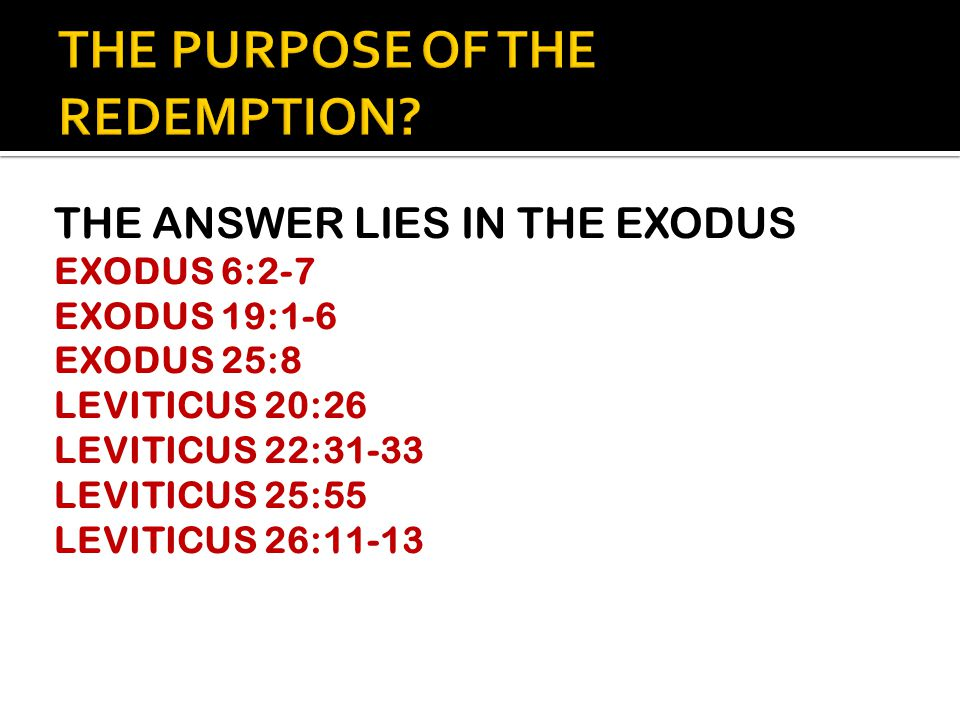 THE ANSWER LIES IN THE EXODUS EXODUS 6:2-7 EXODUS 19:1-6 EXODUS 25:8 LEVITICUS 20:26 LEVITICUS 22:31-33 LEVITICUS 25:55 LEVITICUS 26:11-13