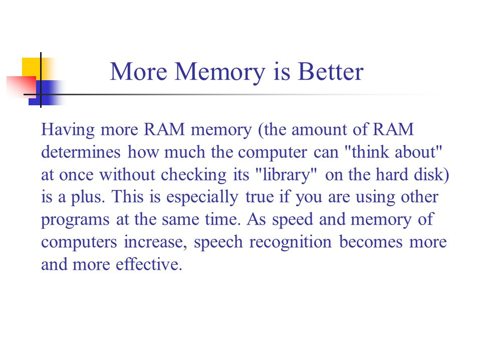 Having more RAM memory (the amount of RAM determines how much the computer can