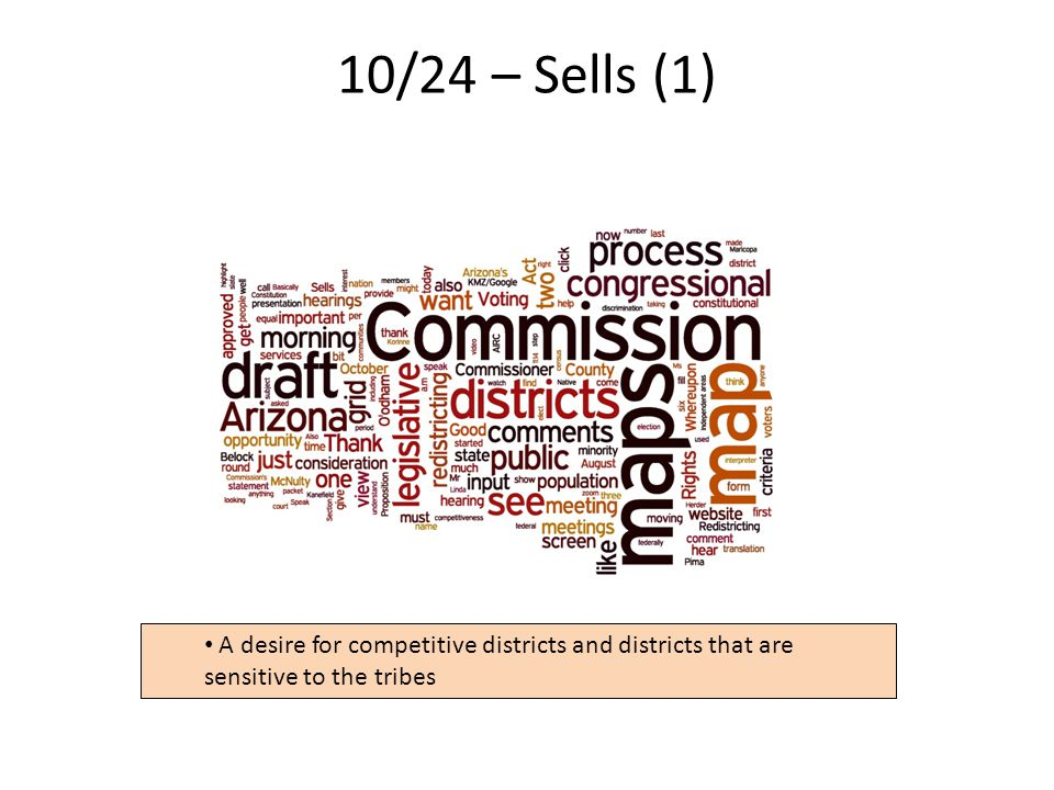 10/24 – Sells (1) 20 A desire for competitive districts and districts that are sensitive to the tribes