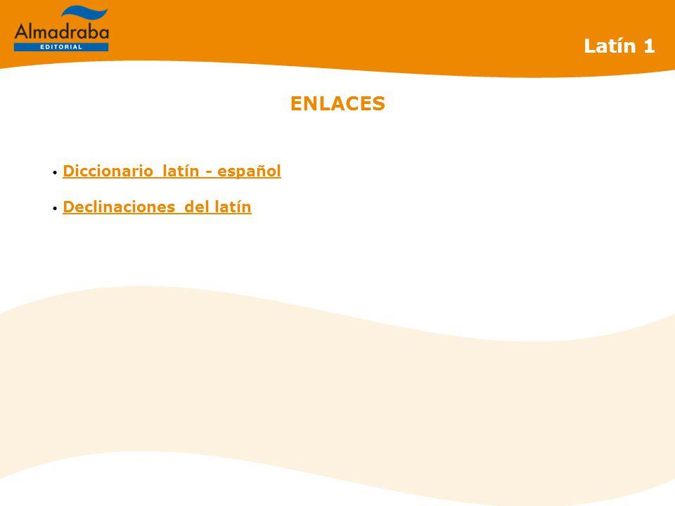 ENLACES Diccionario latín - español Declinaciones del latín Latín 1