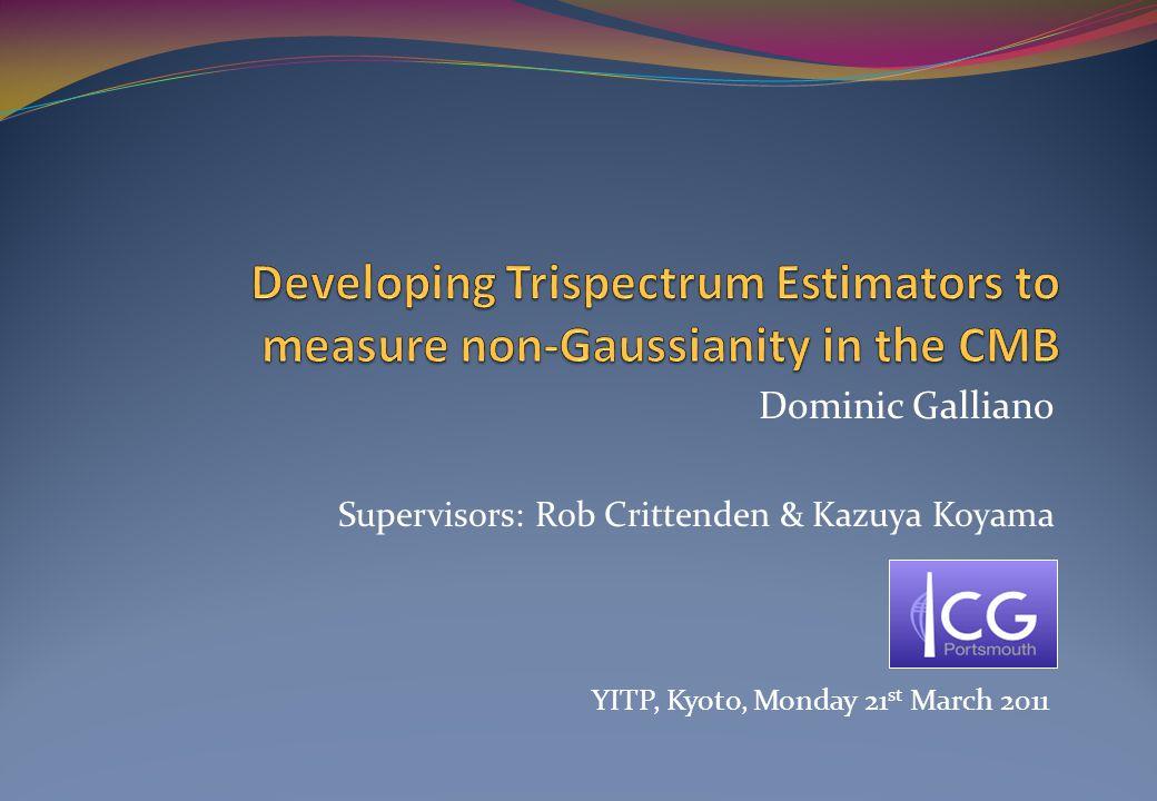 Dominic Galliano Supervisors: Rob Crittenden & Kazuya Koyama YITP, Kyoto, Monday 21 st March 2011