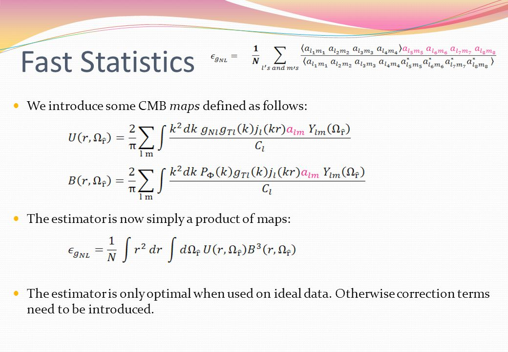 Fast Statistics We introduce some CMB maps defined as follows: The estimator is now simply a product of maps: The estimator is only optimal when used