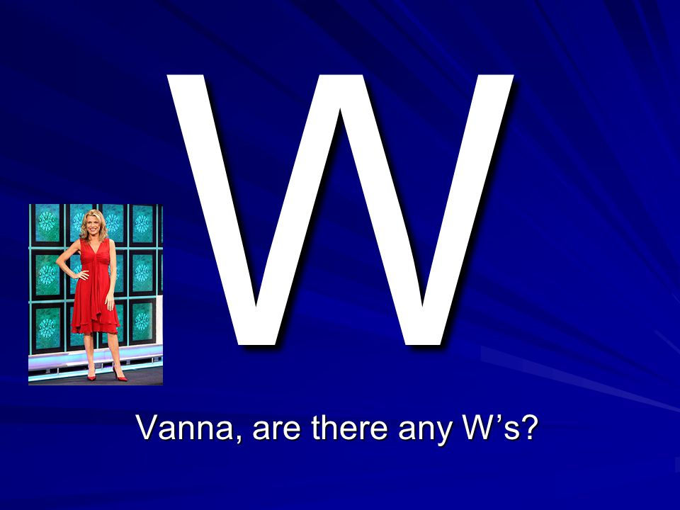 V Vanna, are there any V's?