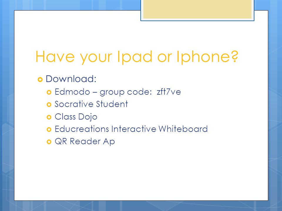 Have your Ipad or Iphone.