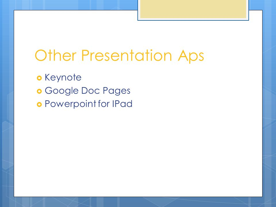 Other Presentation Aps  Keynote  Google Doc Pages  Powerpoint for IPad