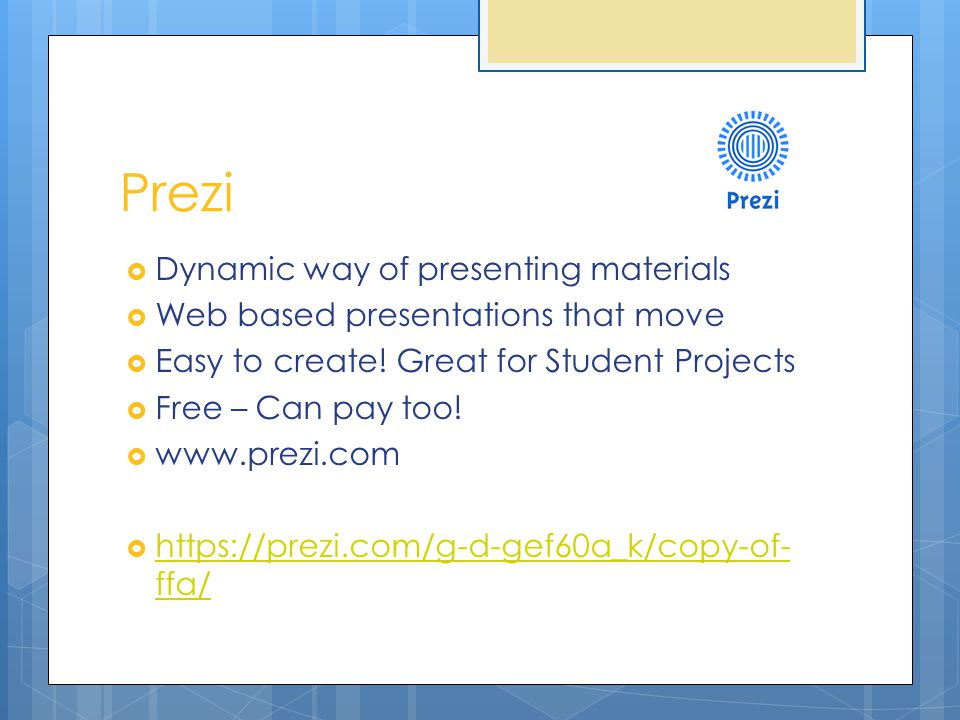 Prezi  Dynamic way of presenting materials  Web based presentations that move  Easy to create.