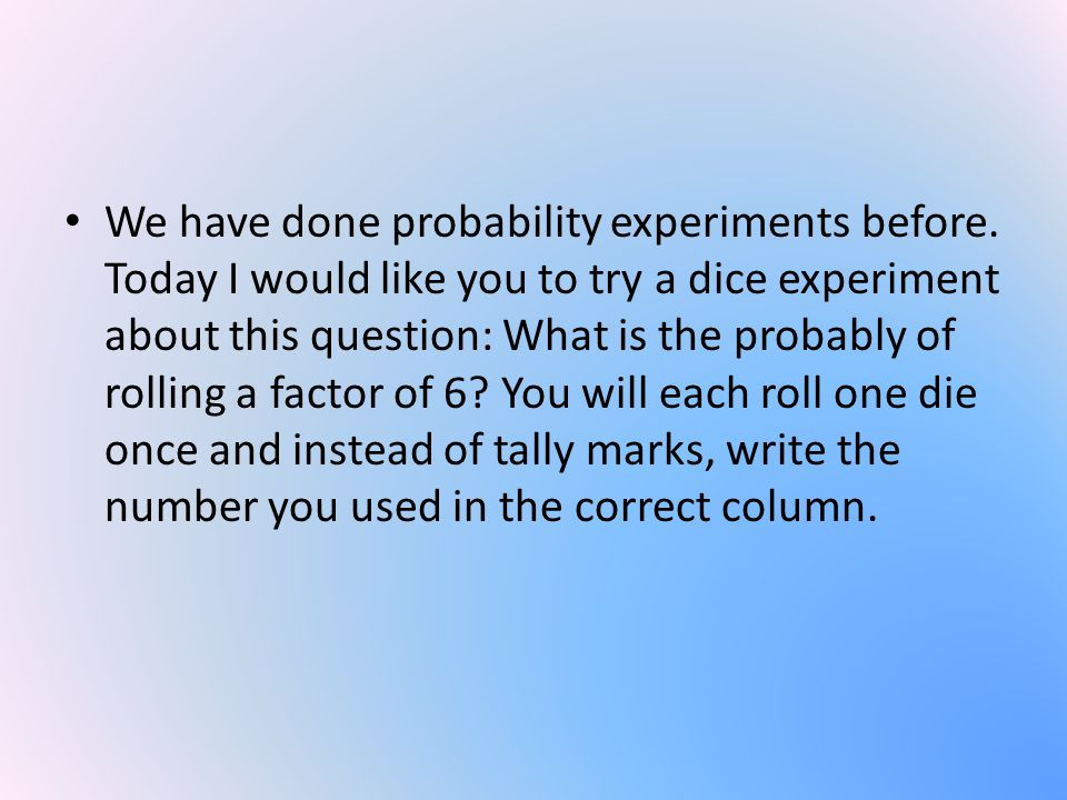 We have done probability experiments before.