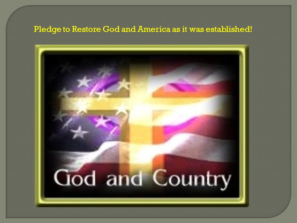 Pledge to Restore God and America as it was established!