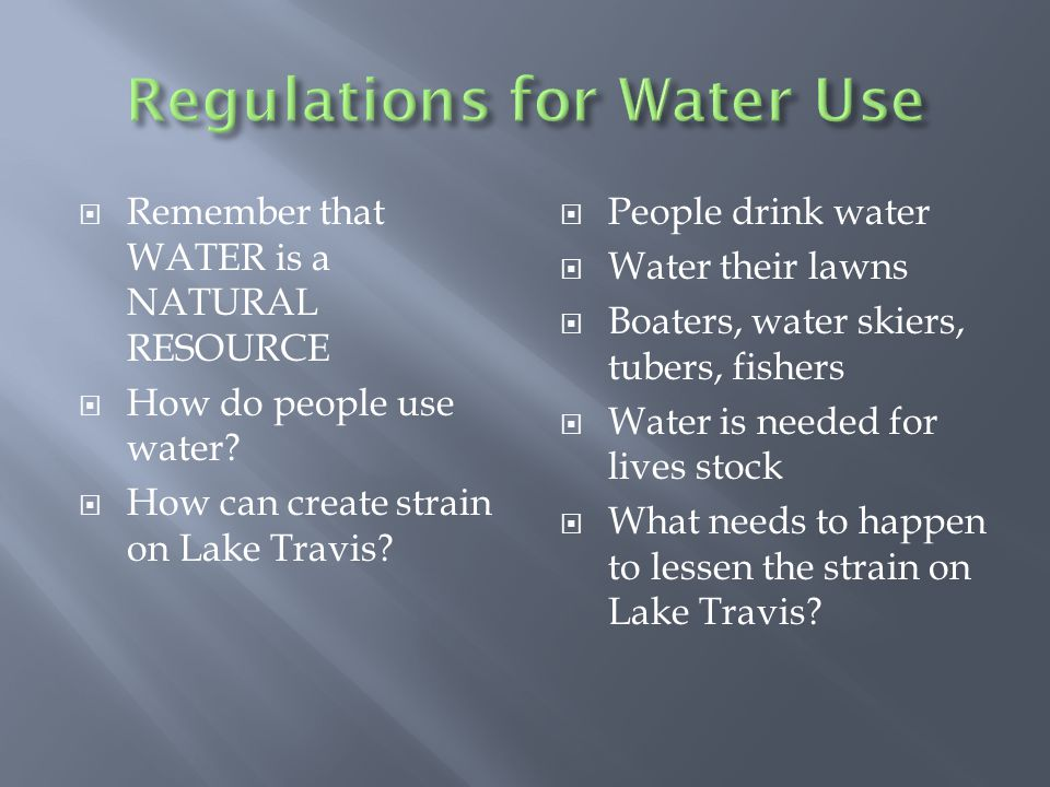  Remember that WATER is a NATURAL RESOURCE  How do people use water.