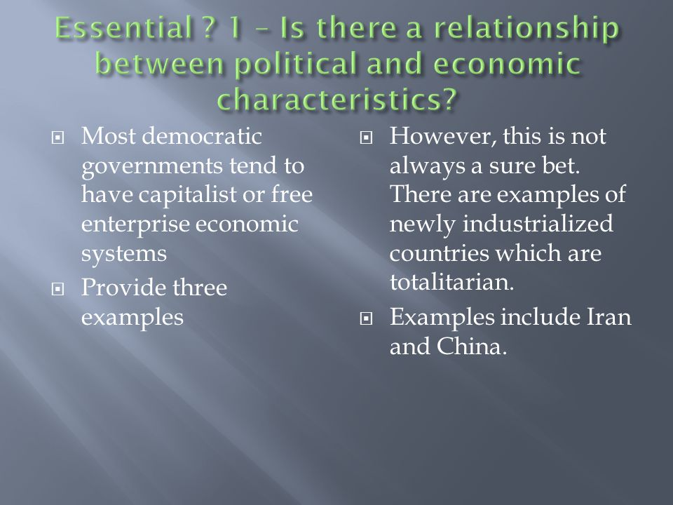  Most democratic governments tend to have capitalist or free enterprise economic systems  Provide three examples  However, this is not always a sure bet.