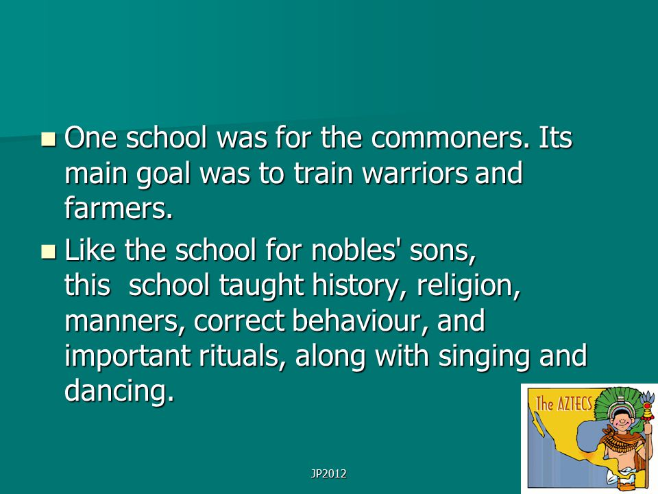 JP2012 One school was for the commoners. Its main goal was to train warriors and farmers. One school was for the commoners. Its main goal was to train