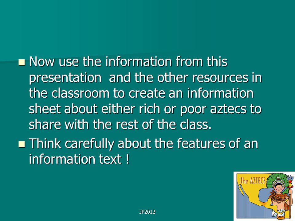 JP2012 Now use the information from this presentation and the other resources in the classroom to create an information sheet about either rich or poo